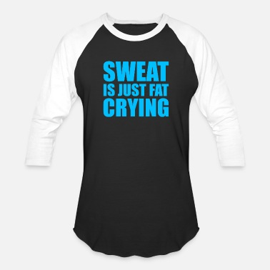 Crying Sweat Is Just Fat Crying - Unisex Baseball T-Shirt