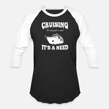 Cruise Cruising - It's not just a want, It's a need - Baseball T-Shirt