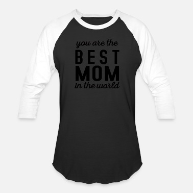 You are the best mom in the world - Unisex Baseball T-Shirt