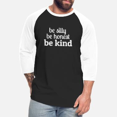 Kindness Be silly be honest be kind funny - Unisex Baseball T-Shirt