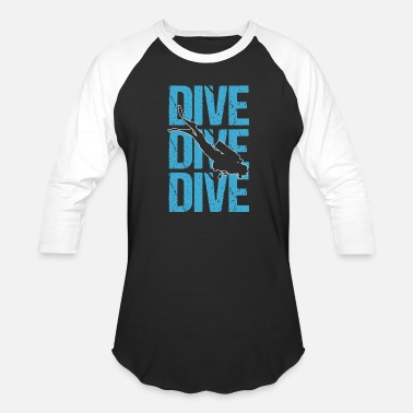 Scuba Dive Dive Dive SCUBA Diving - Baseball T-Shirt