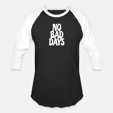 Bad Positive slogan T-shirt, no bad days t-shirt - Unisex Baseball T-Shirt