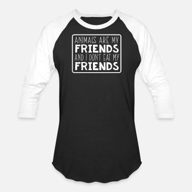 Don T Eat Animals Animals are my Friends and I don t eat my Friends - Unisex Baseball T-Shirt