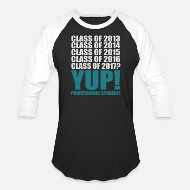 Class Of 2013 YUP PROFESSIONAL STUDENT CLASS OF 2013 CLASS OF 20 - Unisex Baseball T-Shirt