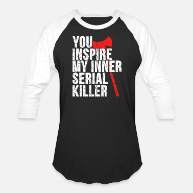 Serial Killer Inspiration - you inspire my inner serial killer - Baseball T-Shirt