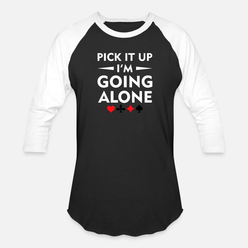 Funny T-Shirts - Pick It Up Im Going Alone Euchre Shirt - Unisex Baseball T-Shirt black/white