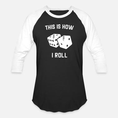 Roll this is how i roll dice - Unisex Baseball T-Shirt