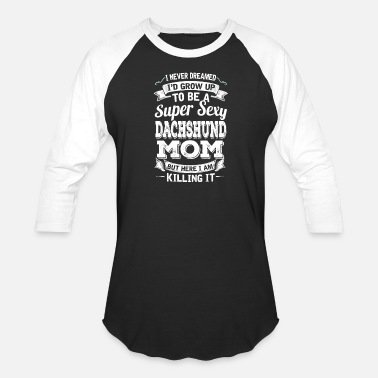 Saying I'D Grow Up To Be A Super Sexy Dachshund Mom - Unisex Baseball T-Shirt