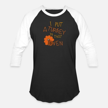 Oven I Put A Turkey In That Oven - Unisex Baseball T-Shirt