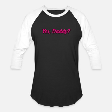 Yes Daddy Yes Daddy Shirt - Funny Daddy Shirt - Baseball T-Shirt
