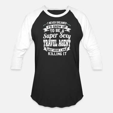 I'D Grow Up To Be A Super Sexy Travel Agent - Unisex Baseball T-Shirt