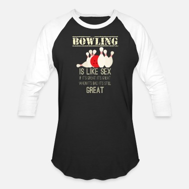 be99de7449 Funny Bowling Bowling - Sex - Funny - Team - Pin - Bowling Ball - Unisex.  Unisex Baseball T-Shirt