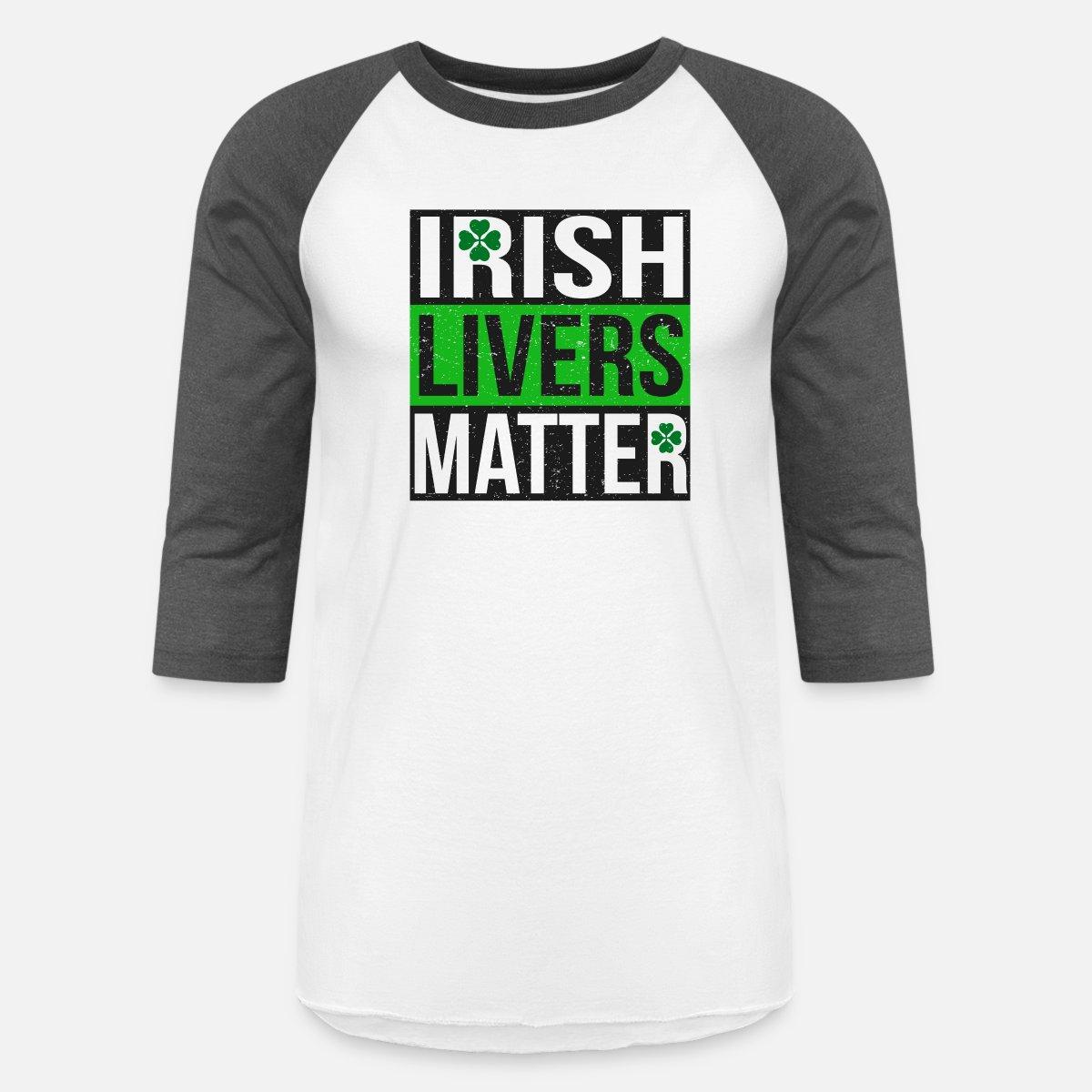 38362dec Irish Livers Matter - Funny St Patricks Day Shirt Unisex Baseball T-Shirt |  Spreadshirt