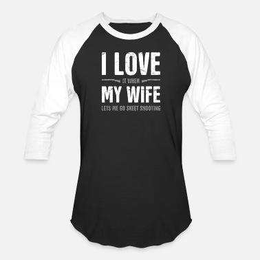 Shooting I Love My Wife - Funny Skeet Shooting Quote - Baseball T-Shirt