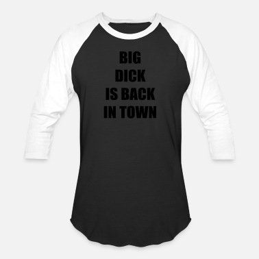 Big D BIG DICK IS BACK IN TOWN - Baseball T-Shirt