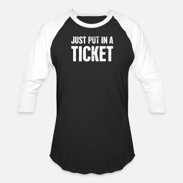 Ticket Just Put In A Ticket | Tech Support IT Design - Unisex Baseball T-Shirt