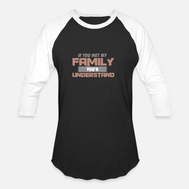 Big D If you met my Family you´d understand - Baseball T-Shirt