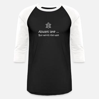 2869bae1 Turtle Always Late But Worth The Wait T Shirt - Unisex Baseball T-Shirt