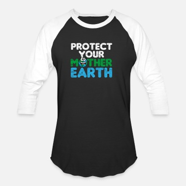 Mother Earth Protection Protect Your Mother Earth - Unisex Baseball T-Shirt