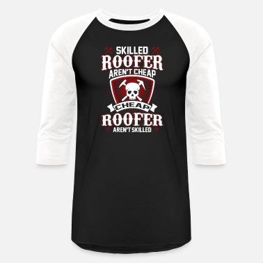 c58adec2 Funny Roofers Skilled Roofer Aren't Cheap Funny Roofer T Shirt - Unisex