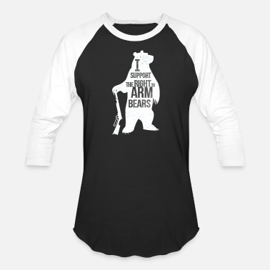 Right Bear Arms - I Support the Right to Arm Bears - Funny shirt - Unisex Baseball T-Shirt