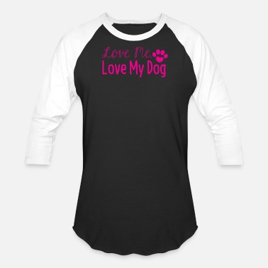 Love Me Love My Dog Love Me Love My Dog - Baseball T-Shirt