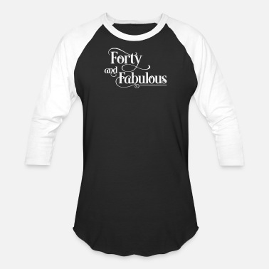 Forty And Fabulous Forty and Fabulous - Baseball T-Shirt