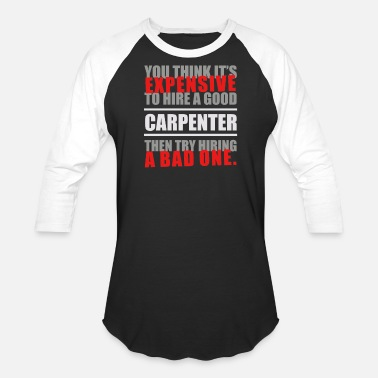 Carpenter You thing it s Expensive to hire a good Carpenter - Baseball T-Shirt