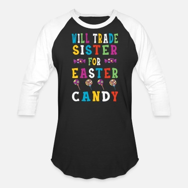 Trade Fair Will Trade Sister For Easter Candy T-Shirt - Unisex Baseball T-Shirt