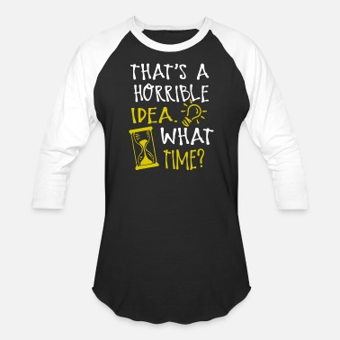 Idea What time - that's a horrible idea what time t fu - Unisex Baseball T-Shirt