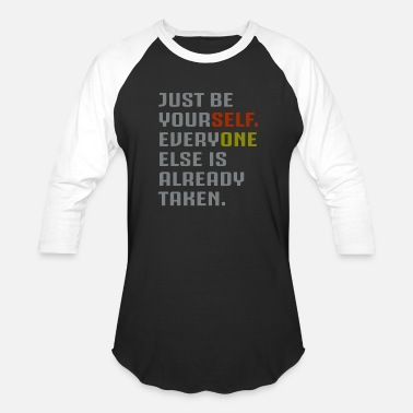 Be Yourself Everyone Else Is Already Taken Just be your self everyone else is already taken - Baseball T-Shirt