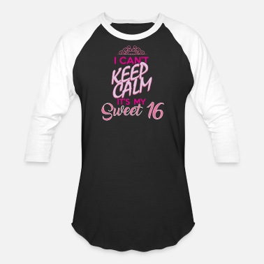 Sixteen I Can't Keep Calm It's My Sweet 16 T Shirt Gift - Unisex Baseball T-Shirt
