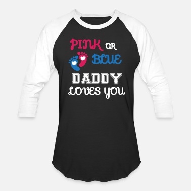 Funny Pregnancy Pink or Blue daddy Loves You new baby shirt - Baseball T-Shirt