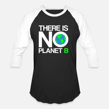 B Day Earth Day - There Is No Planet B - Baseball T-Shirt