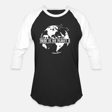 Planet Earth Day - There Is No Planet B - Unisex Baseball T-Shirt