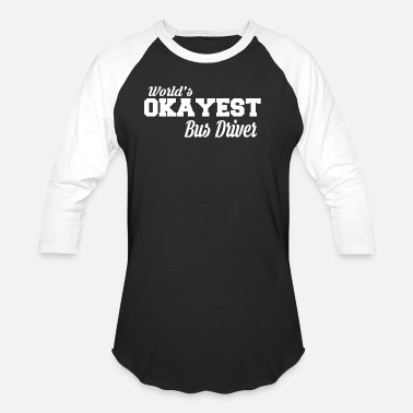 Ridic Okayest Bus Driver Cool Tee Design - Unisex Baseball T-Shirt