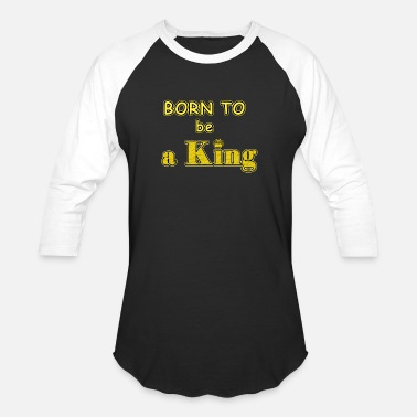 Kings Are Born Born to be a king - Baseball T-Shirt