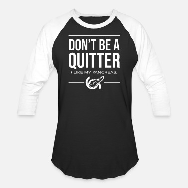 Insulin Don't be a Quitter Type 1 Blood Sugar Insulin Gift - Baseball T-Shirt
