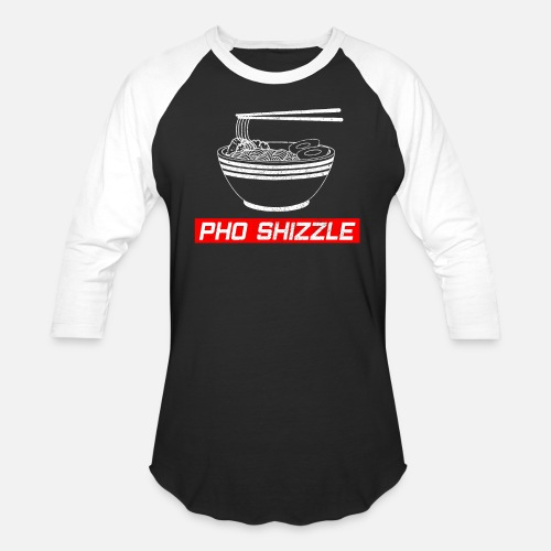 77427f2c Asian T-Shirts - Pho Shizzle - Funny Asian Vietnamese Food - Unisex  Baseball T. Do you want to edit the design?