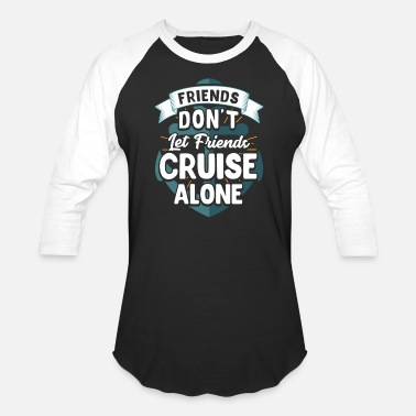 Cruise Group Friends Don't Let Friends Cruise Alone - Baseball T-Shirt