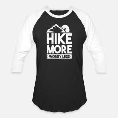 Worry Hike More Worry Less Hiking Hiker - Baseball T-Shirt