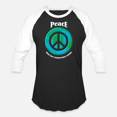 Greenpeace Peace - Peace -- What Goes Around Comes Around - Baseball T-Shirt