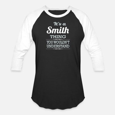 Smith It's a Smith thing you wouldn't understand - Unisex Baseball T-Shirt
