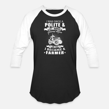 Young Farmers Farmer man - i was once a polite young man + far - Baseball T-Shirt