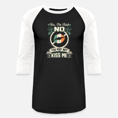 fc87251da7 Funny Irish Irish - i'm irish you may not kiss me -. Unisex Baseball T- Shirt