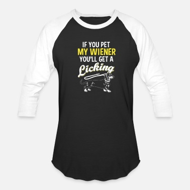 Wiener Dog Get Low If you pet my Wiener - You'll get a licking - Baseball T-Shirt