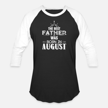 Best Father The Best Father Was Born In August - Unisex Baseball T-Shirt