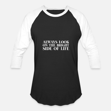 Side Text Text: Always look on bright side of life (white) - Unisex Baseball T-Shirt