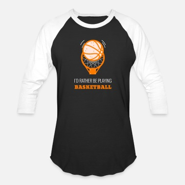 Save Id Rather Be Playing Basketball - Unisex Baseball T-Shirt