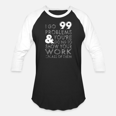 Math Teacher Career Goals Math teacher - i got 99 problems - funny math te - Baseball T-Shirt